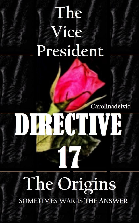 Carolinadeivid The Vice President Directive 17. The Origins