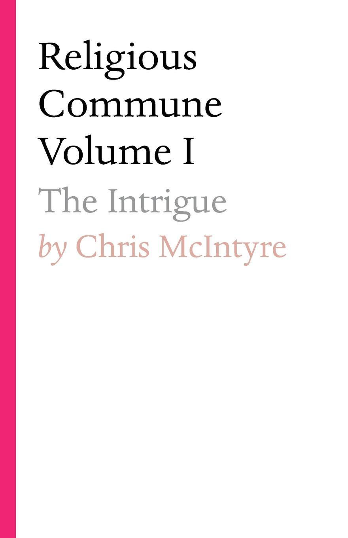 Chris McIntyre Religious Commune Volume I. The Intrigue michael mcintyre leeds