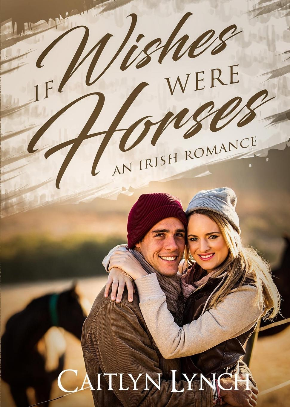 Caitlyn Lynch If Wishes Were Horses. An Irish Romance carolyn mcsparren if wishes were horses