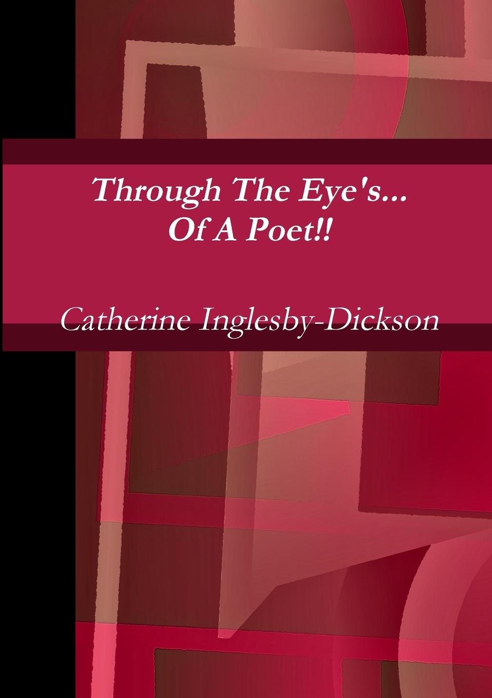 Catherine Inglesby-Dickson Through The Eyes Of A Poet catherine inglesby dickson through the eyes of a poet