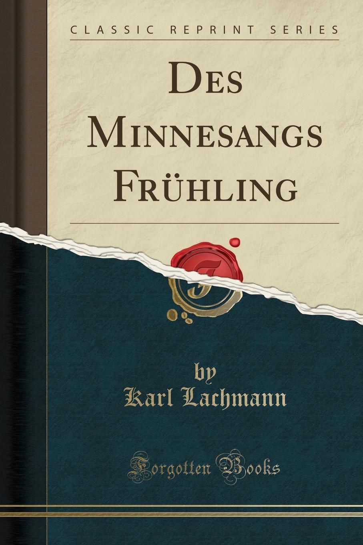 Karl Lachmann Des Minnesangs Fruhling (Classic Reprint)