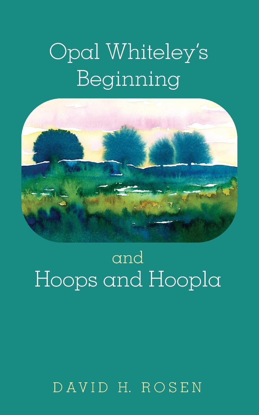 David H. Rosen Opal Whiteley.s Beginning and Hoops and Hoopla
