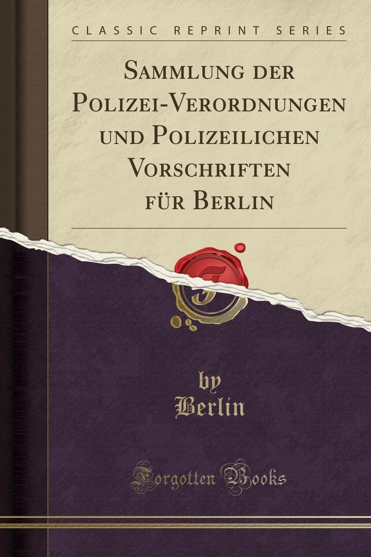 Berlin Berlin Sammlung der Polizei-Verordnungen und Polizeilichen Vorschriften fur Berlin (Classic Reprint) akademie fur alte musik berlin akademie fur alte musik berlin music for the berlin court