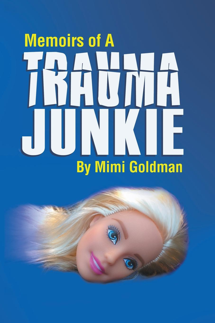 Mimi Goldman Memoirs of a Trauma Junkie brown marie annette the advanced practice registered nurse as a prescriber