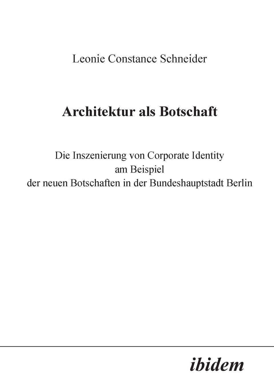 Leonie C Schneider Architektur als Botschaft. Die Inszenierung von Corporate Identity am Beispiel der neuen Botschaften in der Bundeshauptstadt Berlin nachhaltige architektur in vorarlberg