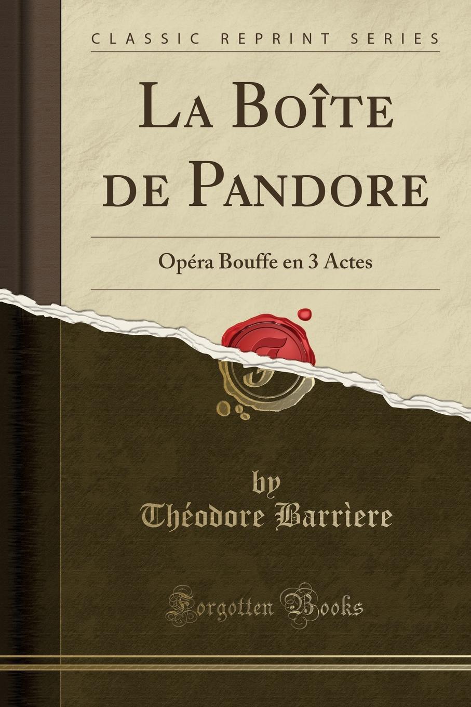 Théodore Barrìere La Boite de Pandore. Opera Bouffe en 3 Actes (Classic Reprint) платье emoi emoi em002ewqhr79