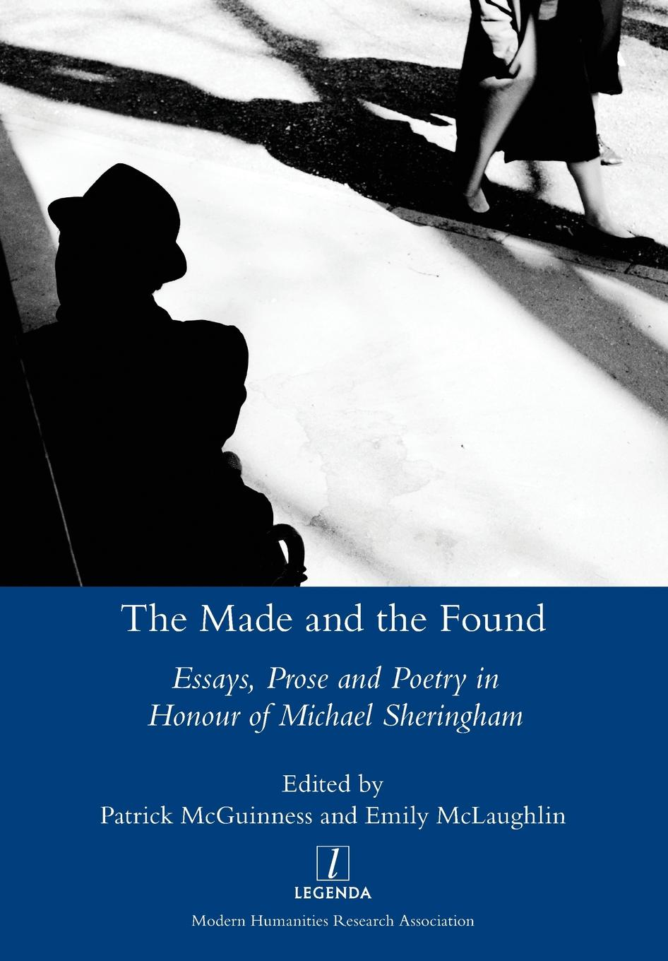 Made and the Found. Essays, Prose and Poetry in Honour of Michael Sheringham michael roberto a unlocking creativity how to solve any problem and make the best decisions by shifting creative mindsets