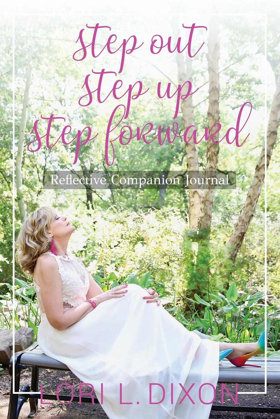 Lori L. Dixon Step Out, Step Up, Step Forward. Reflective Companion Journal inter step is sf sonyz2clg