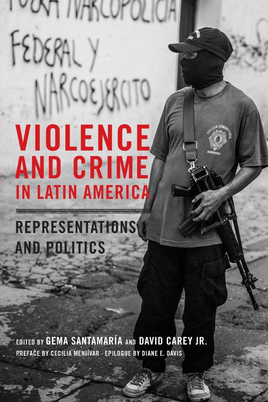 Gema Santamaria, Jr. David Carey Violence and Crime in Latin America. Representation and Politics недорго, оригинальная цена