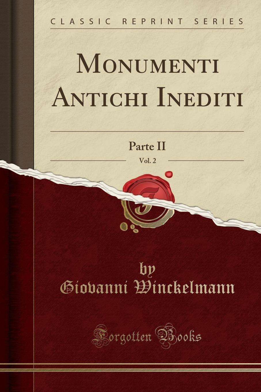 Giovanni Winckelmann Monumenti Antichi Inediti, Vol. 2. Parte II (Classic Reprint)