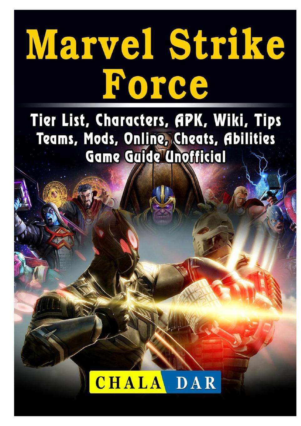где купить Chala Dar Marvel Strike Force, Tier List, Characters, APK, Wiki, Tips, Teams, Mods, Online, Cheats, Abilities, Game Guide Unofficial по лучшей цене