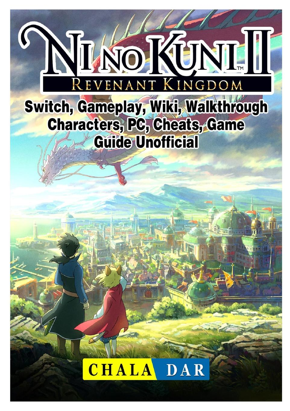 где купить Chala Dar Ni No Kuni II Revenant Kingdom, Switch, Gameplay, Wiki, Walkthrough, Characters, PC, Cheats, Game Guide Unofficial по лучшей цене