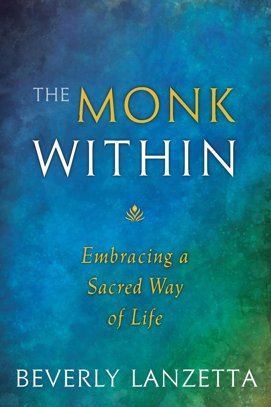 Beverly Lanzetta The Monk Within. Embracing a Sacred Way of Life mr monk and the new lieutenan