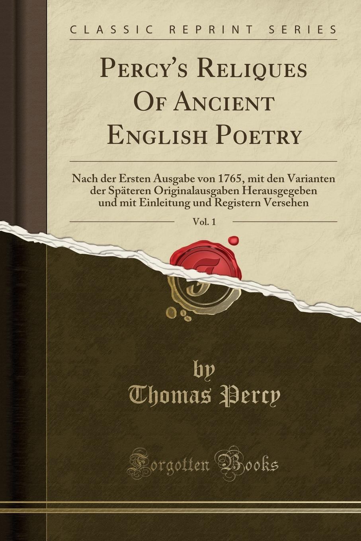 Thomas Percy Percy.s Reliques Of Ancient English Poetry, Vol. 1. Nach der Ersten Ausgabe von 1765, mit den Varianten der Spateren Originalausgaben Herausgegeben und mit Einleitung und Registern Versehen (Classic Reprint)