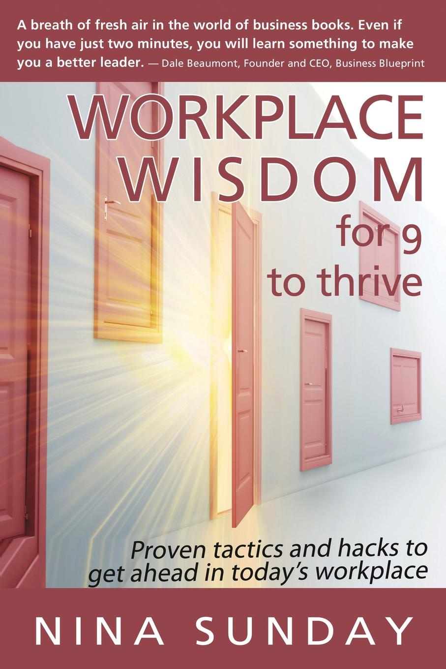 Nina Sunday Workplace Wisdom for 9 to thrive. Proven tactics and hacks to get ahead in today.s workplace betty liu work smarts what ceos say you need to know to get ahead