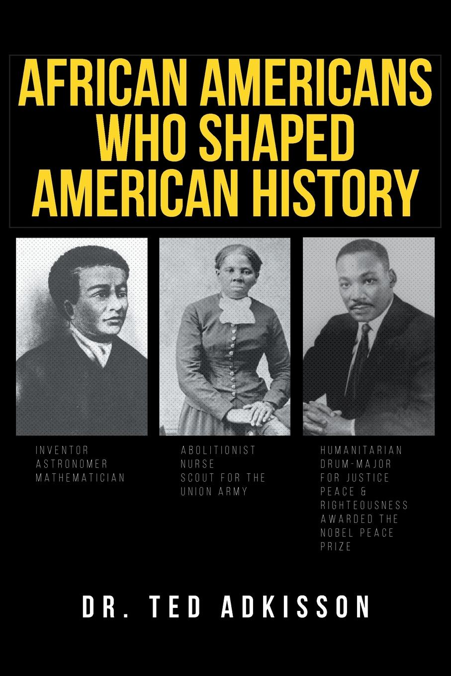 Dr. Ted Adkisson African Americans Who Shaped American History цена