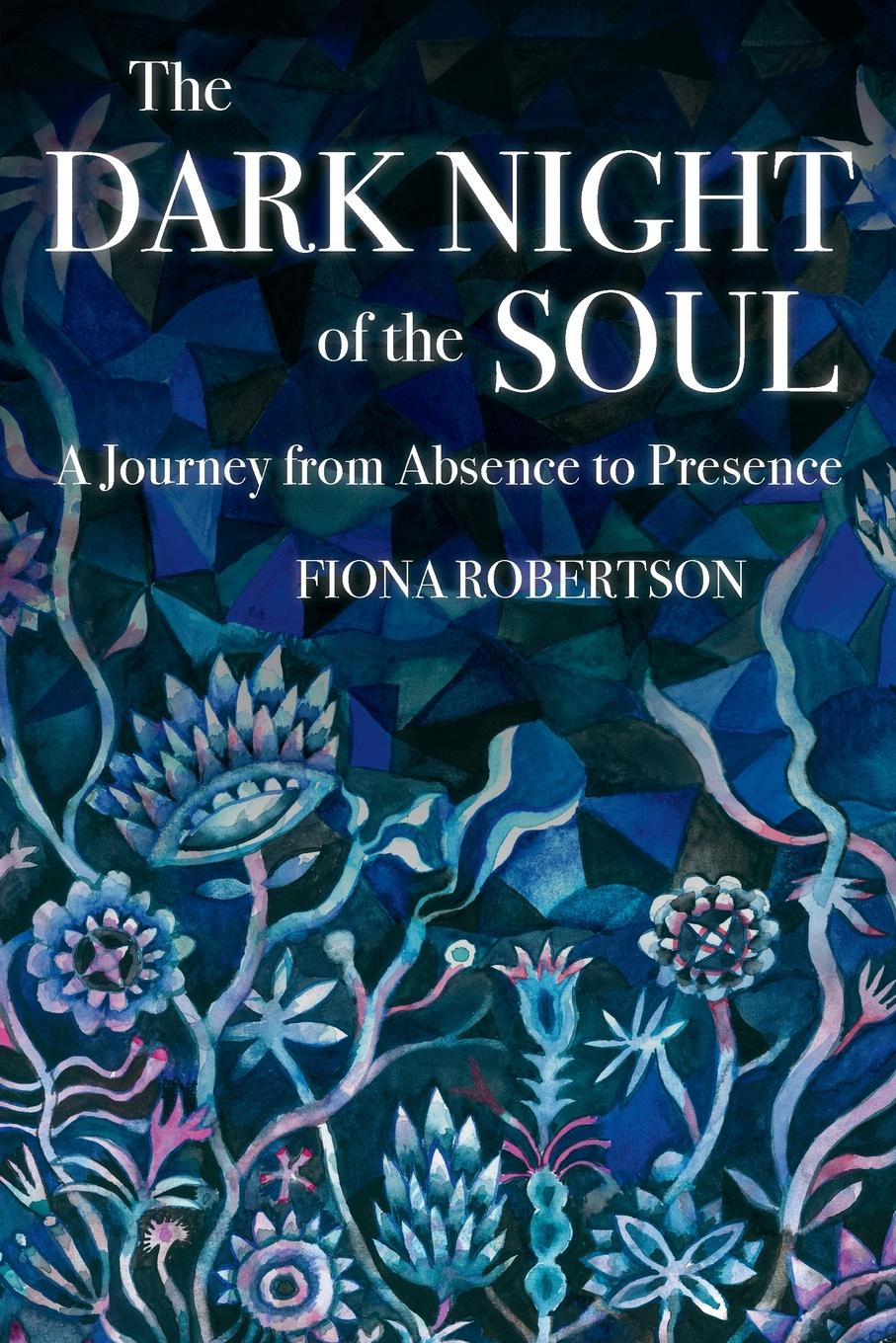 Fiona Robertson The Dark Night of the Soul. A Journey from Absence to Presence недорого