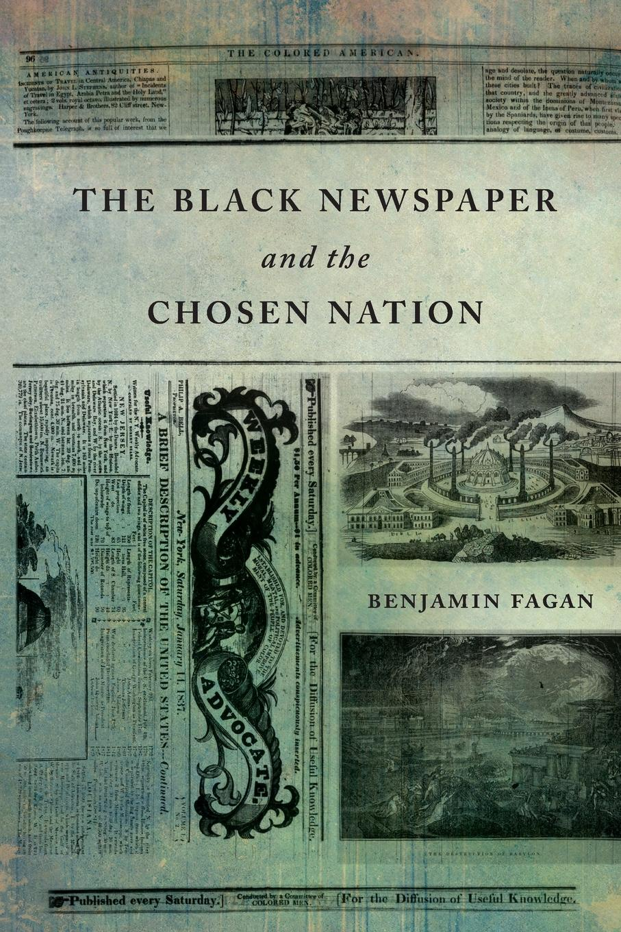 Benjamin Fagan The Black Newspaper and the Chosen Nation in search of our roots how l9 extraordinary african americans reclaimed their past
