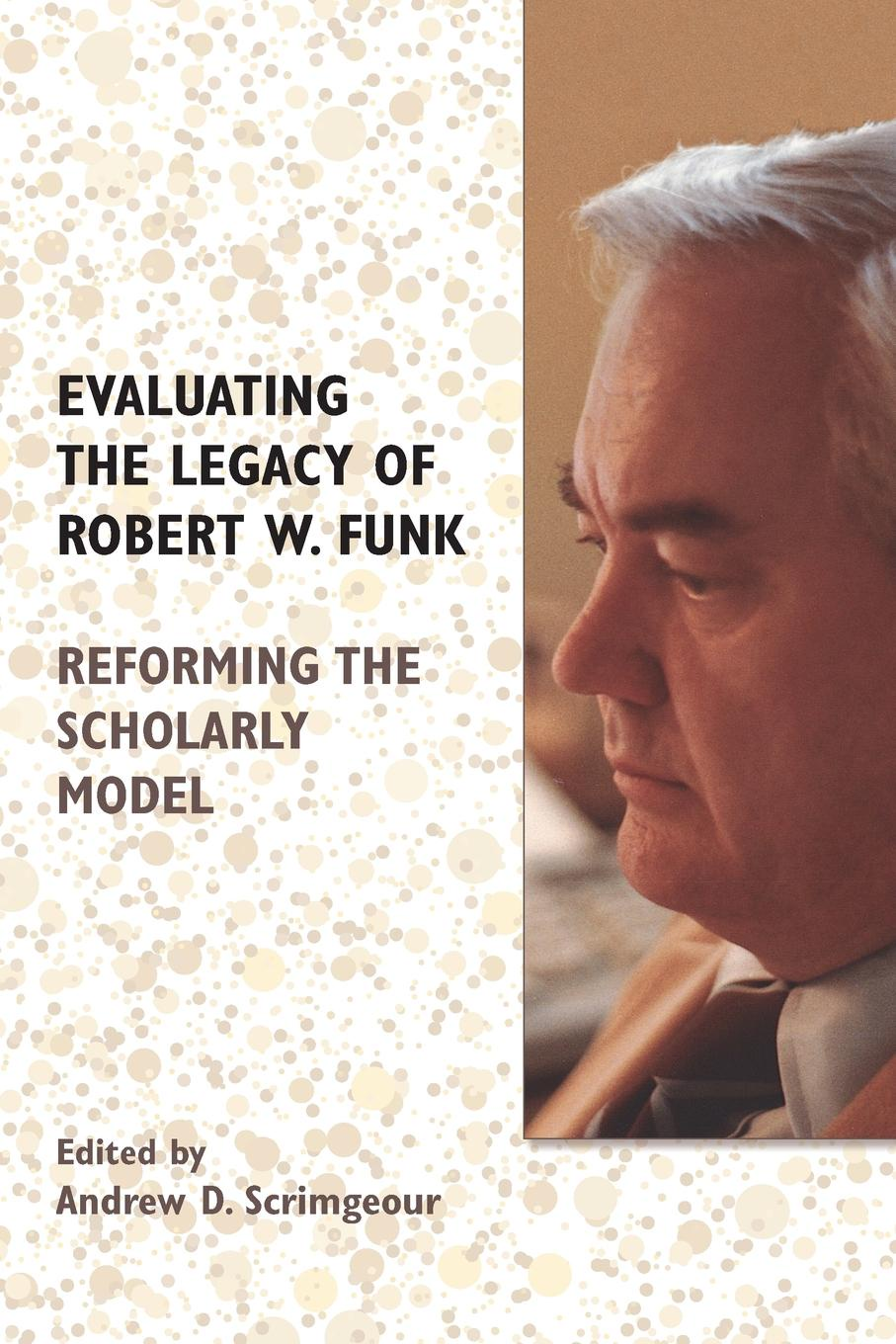 лучшая цена Evaluating the Legacy of Robert W. Funk. Reforming the Scholarly Model