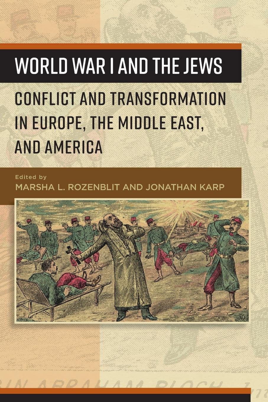 World War I and the Jews. Conflict and Transformation in Europe, the Middle East, and America