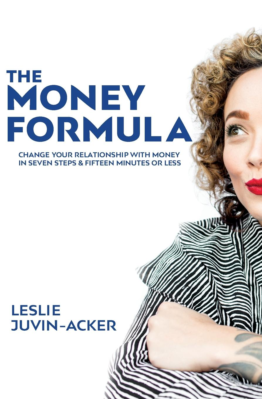 Leslie Juvin-Acker The Money Formula. Change Your Relationship With Money In 7 Steps . 15 Minutes Or Less todd almasi relationship goals an insider s guide to your relationship with your money your investment advisor and your future
