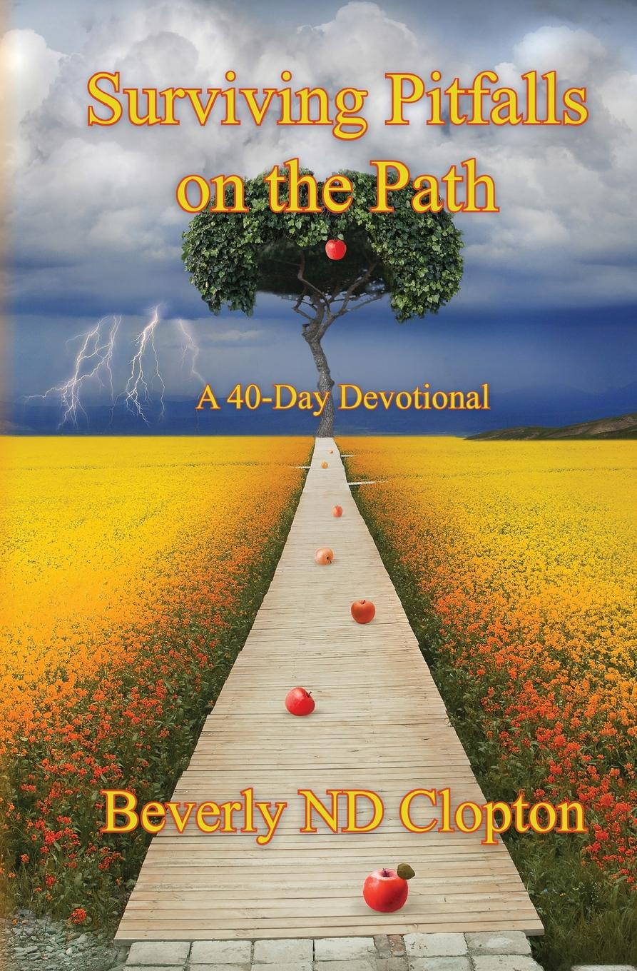 Bevery ND Clopton Surviving Pitfalls on the Path. A 40-Day Devotional for Everyday Believers