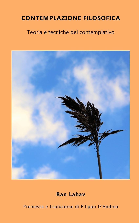 Ran Lahav, Filippo D'Andrea Contemplazione Filosofica. Teoria e tecniche del contemplativo marco gottardo elettronica analogica e digitale con laboratorio e tecniche smd edizione 2017