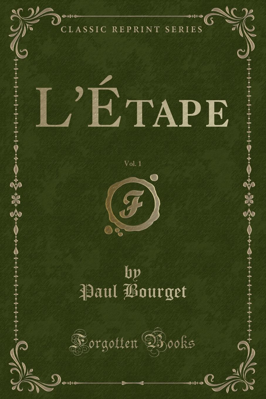 Фото - Paul Bourget L.Etape, Vol. 1 (Classic Reprint) jean paul gaultier le male