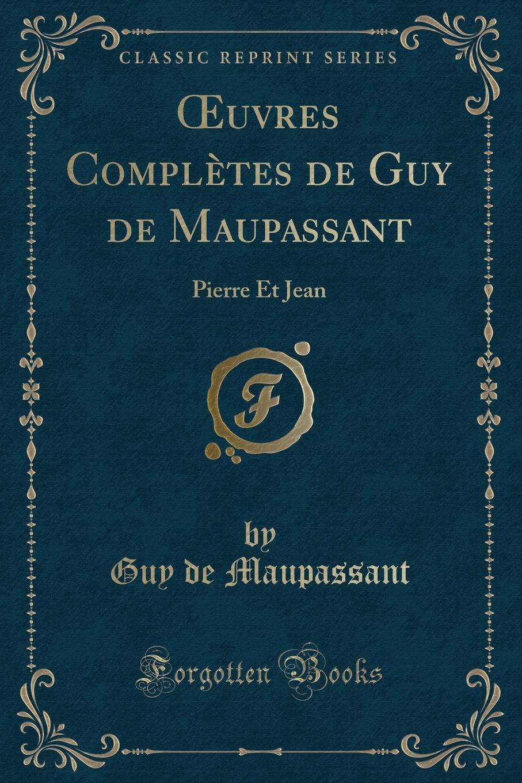 цена на Guy de Maupassant OEuvres Completes de Guy de Maupassant. Pierre Et Jean (Classic Reprint)