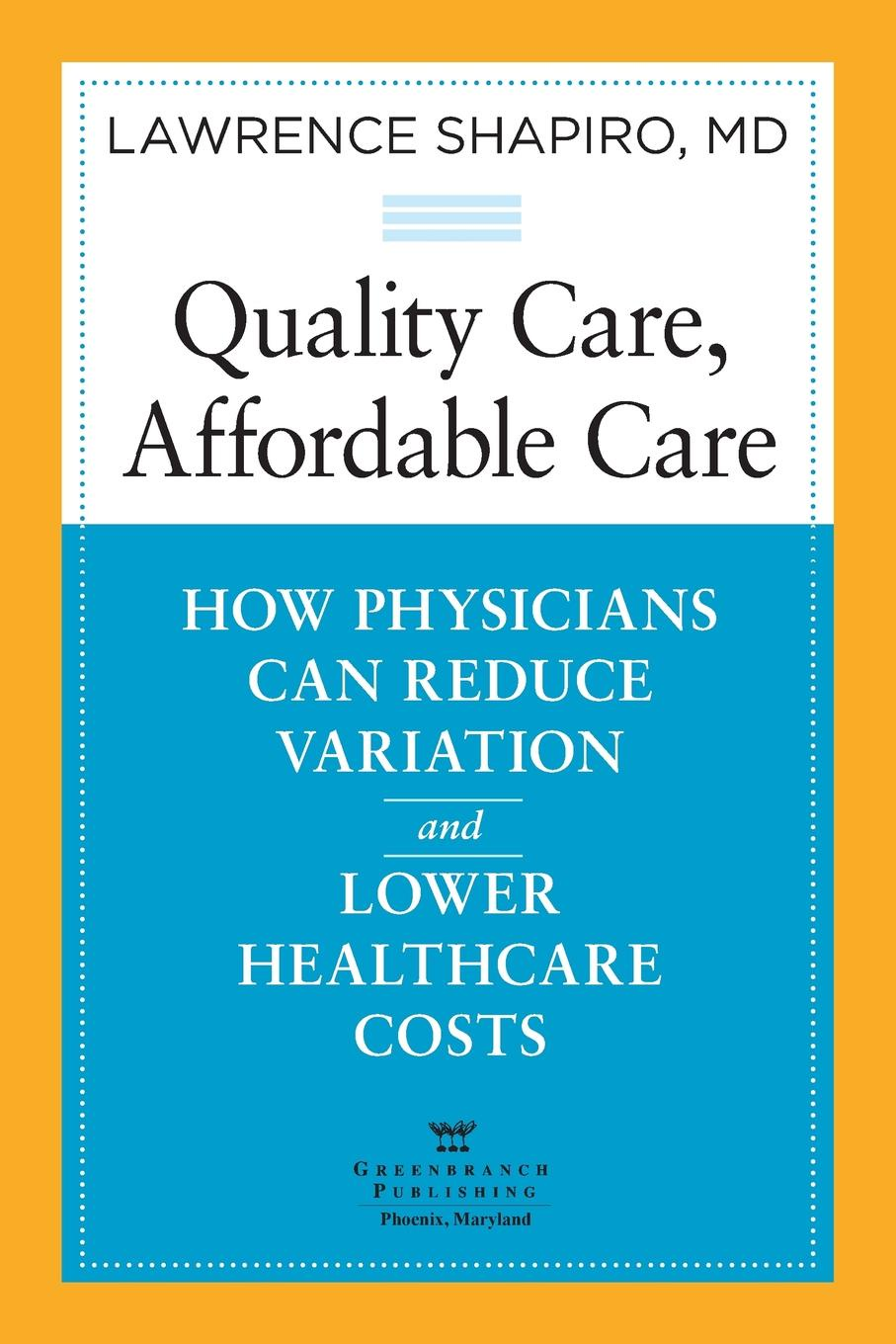 Lawrence Shapiro Quality Care, Affordable Care. How Physicians Can Reduce Variation and Lower Healthcare Costs stress variation in cup forming