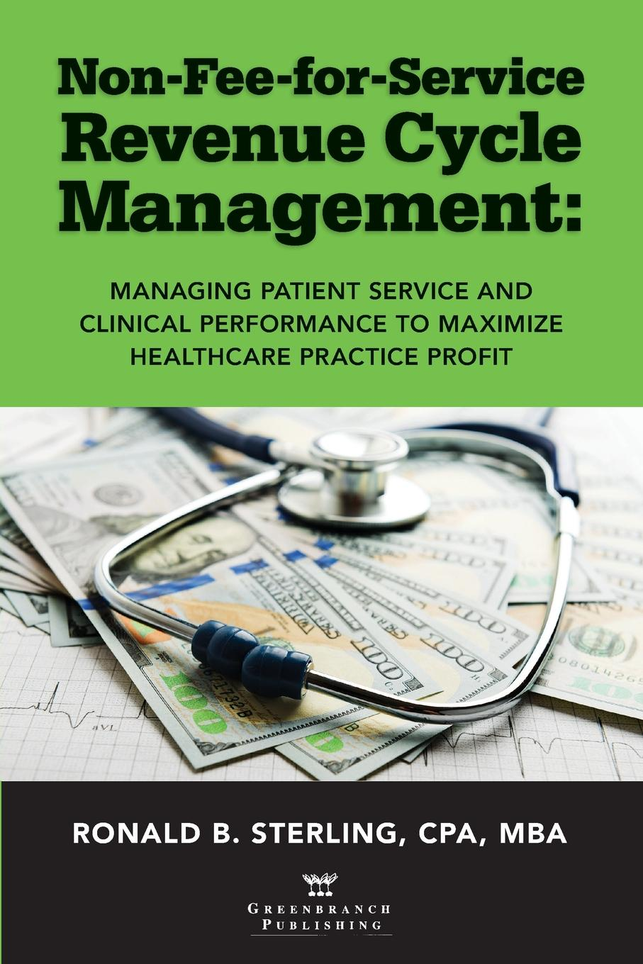 Ronald Sterling Non-Fee-for-Service Revenue Cycle Management. Managing Patient Service and Clinical Performance to Maximize Healthcare Practice Profit toeroe maria service availability principles and practice