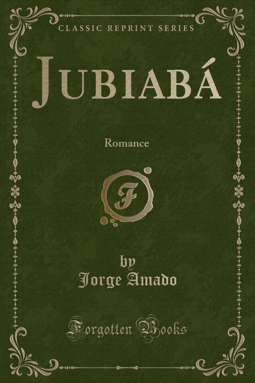 Jorge Amado Jubiaba. Romance (Classic Reprint) jorge amado jubiaba romance classic reprint