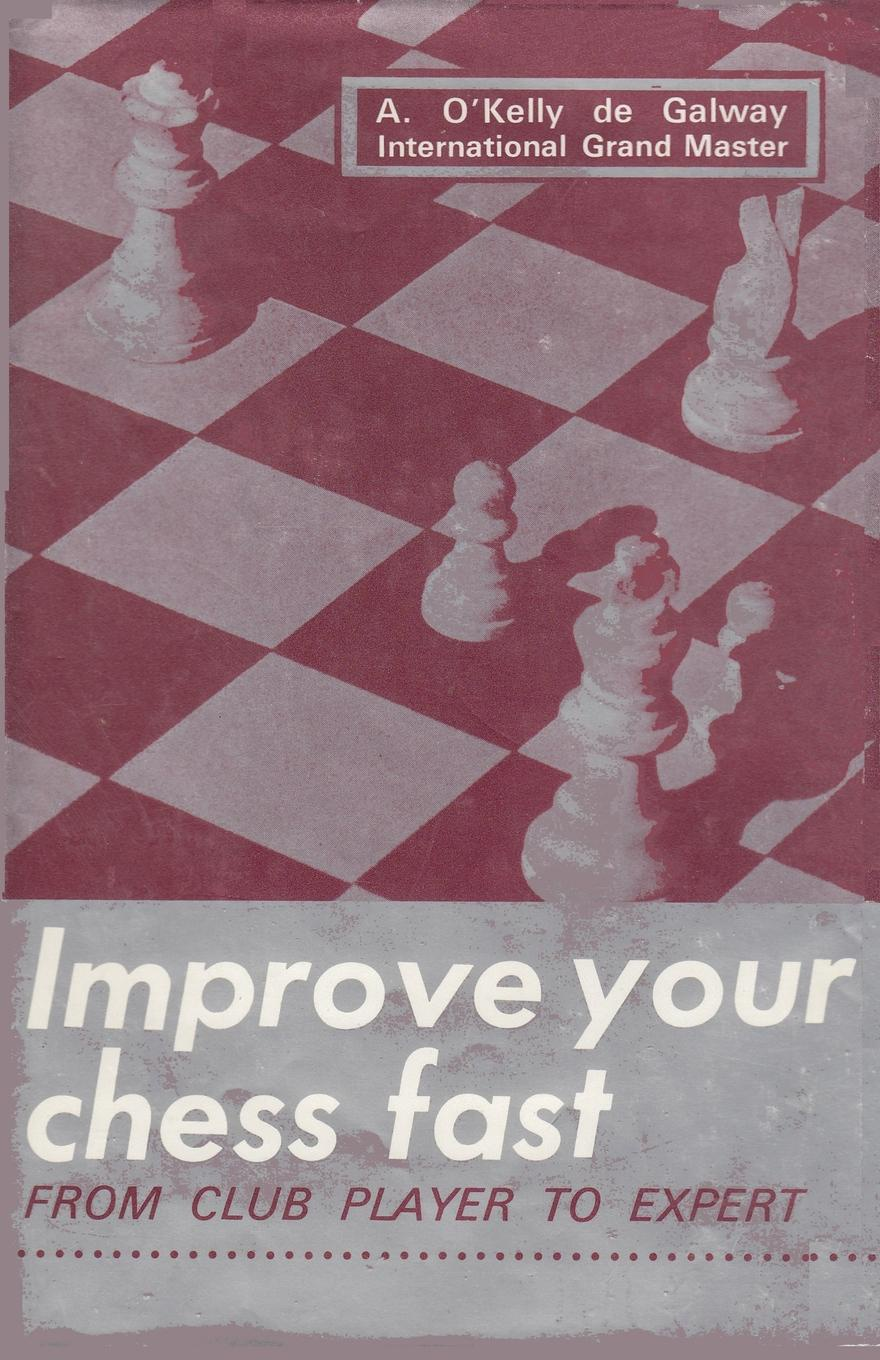 Фото - Alberic O'Kelly Improve Your Chess Fast from Club Player to Expert guliev s veselin topalov selected games of ex world chess champion