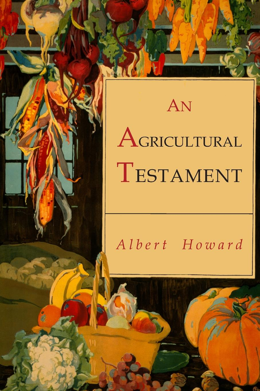 Albert Howard An Agricultural Testament problems and prospects of organic farming