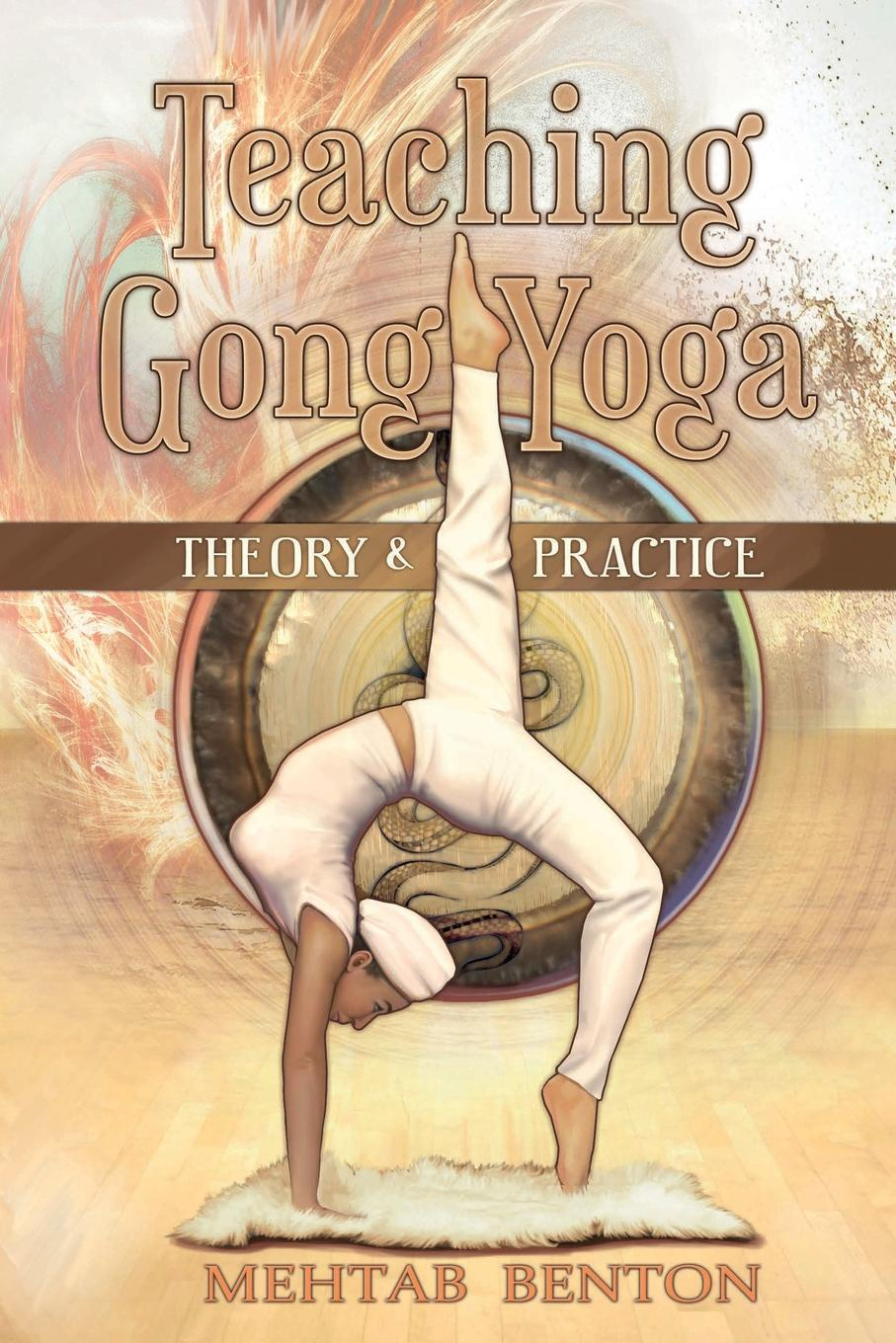 Mehtab Benton Teaching Gong Yoga michael o'neill on yoga the architecture of peace
