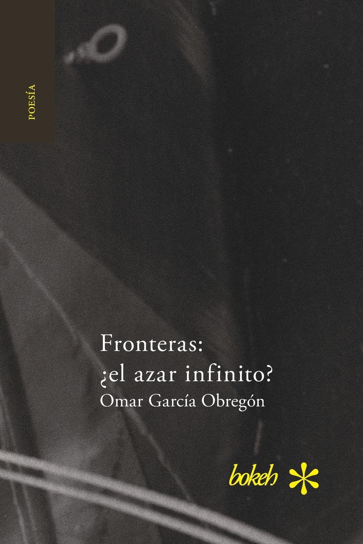 лучшая цена Omar García Obregón Fronteras. .el azar infinito.