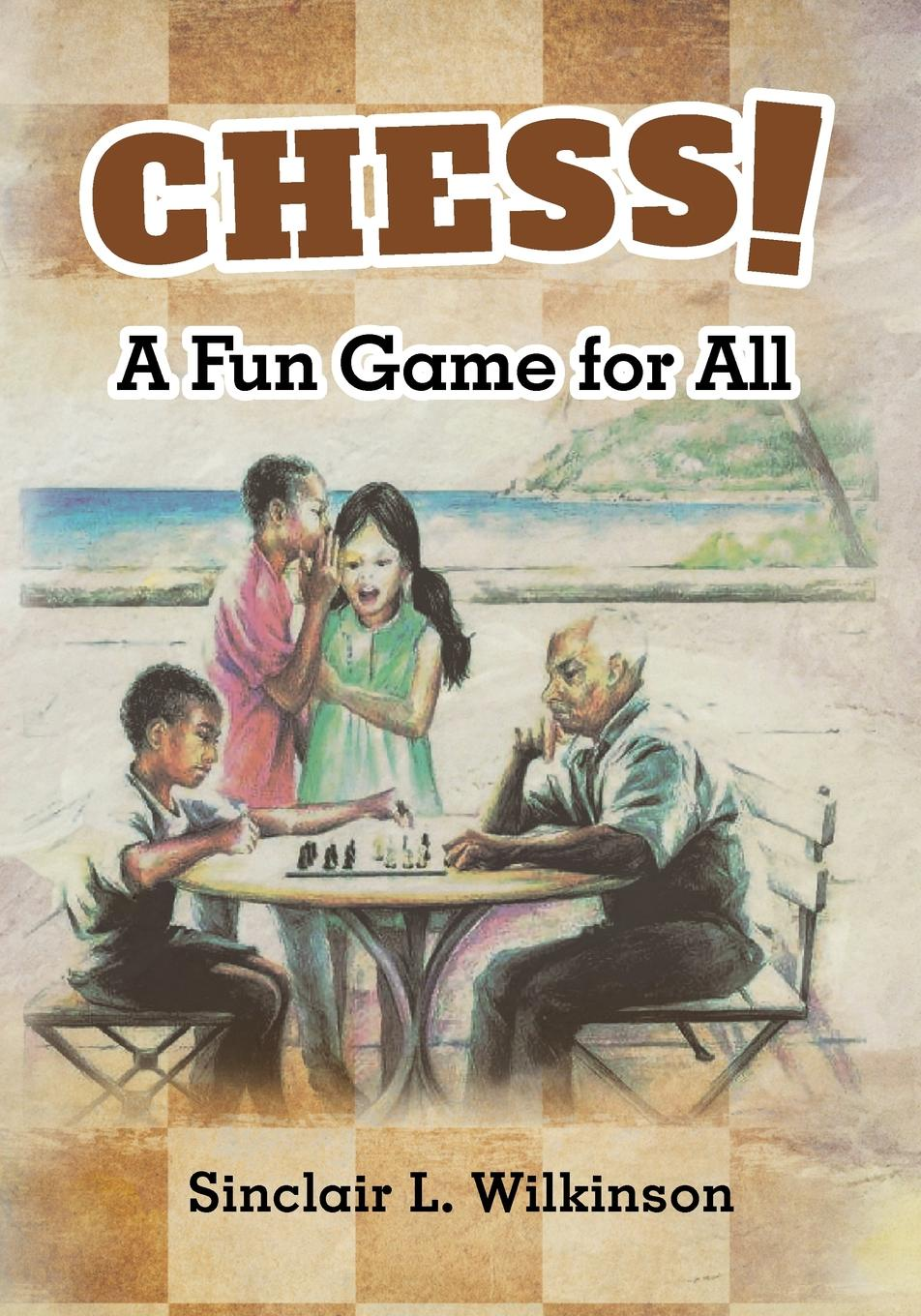 Sinclair L. Wilkinson CHESS. A Fun Game For Players Of All Ages цена и фото