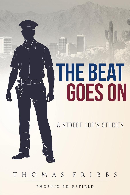 цена на Thomas Fribbs The Beat Goes On. A Street Cop.s Stories