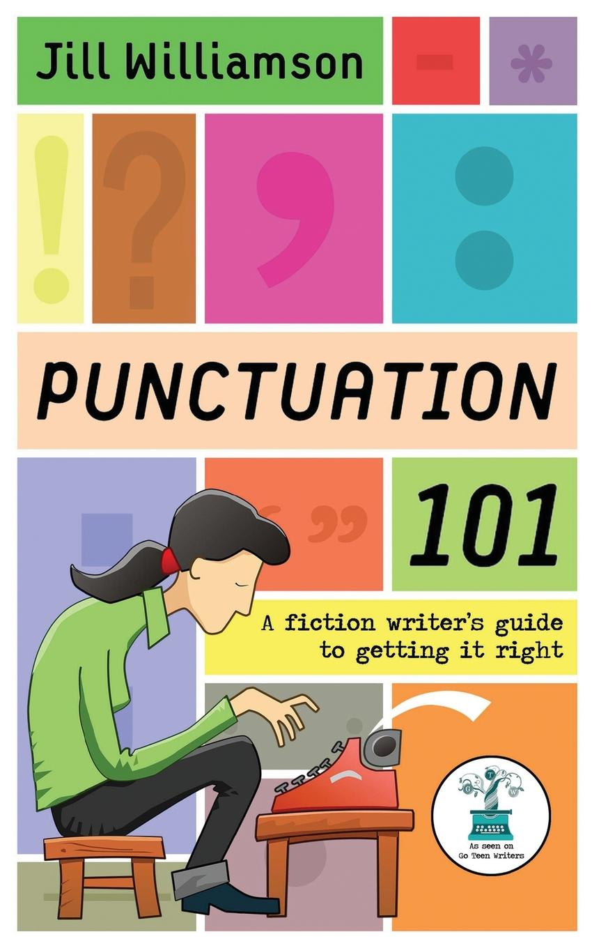 Фото - Jill Williamson Punctuation 101. A Fiction Writer.s Guide to Getting it Right random house webster s grammar usage and punctuation