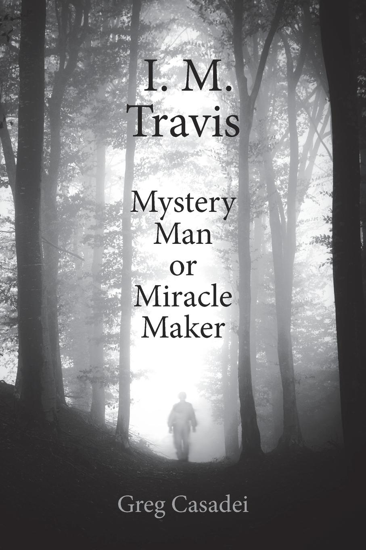 лучшая цена Greg Casadei I. M. Travis Mystery Man or Miracle Maker