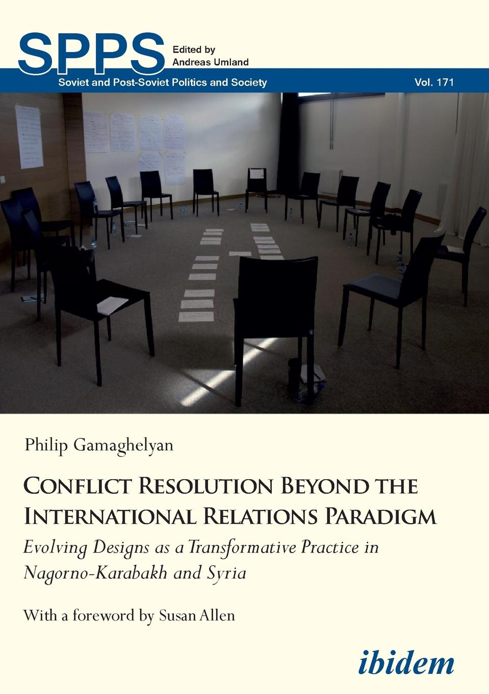 Philip Gamaghelyan Conflict Resolution Beyond the International Relations Paradigm. Evolving Designs as a Transformative Practice in Nagorno-Karabakh and Syria eu and nagorno karabakh