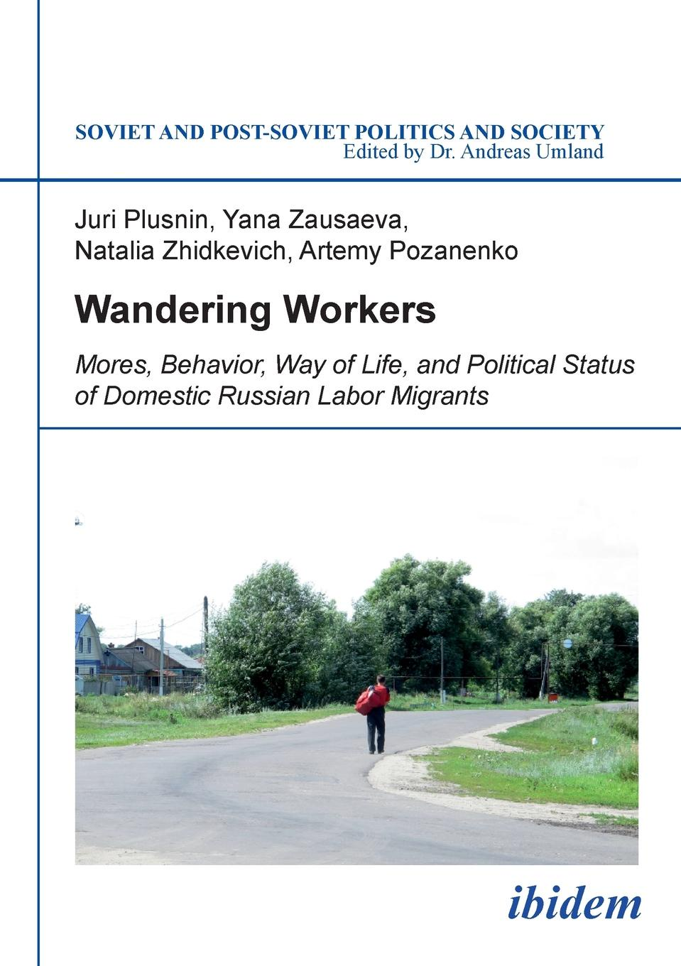Juri Plusnin Wandering Workers. Mores, Behavior, Way of Life, and Political Status of Domestic Russian Labor Migrants isaac deutscher russia china and the west a contemporary chronicle 1953 1966