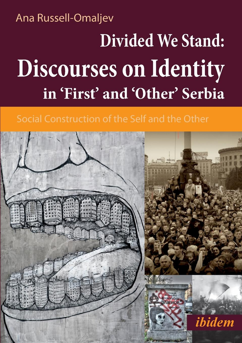 Ana Russell-Omaljev Divided We Stand. Discourses on Identity in .First. and .Other. Serbia. Social Construction of the Self and the Other flora sandes an english woman sergeant in the serbian army