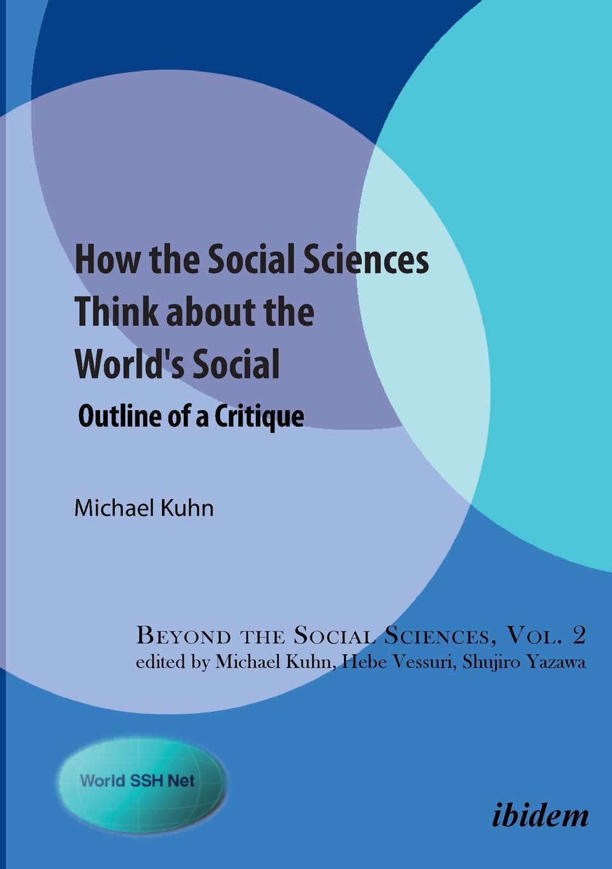 Michael Kuhn How the Social Sciences Think about the World.s Social. Outline of a Critique недорго, оригинальная цена