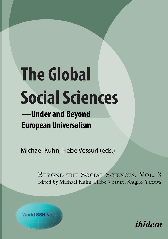 Michael Kuhn The Global Social Sciences . -Under and Beyond European Universalism недорго, оригинальная цена