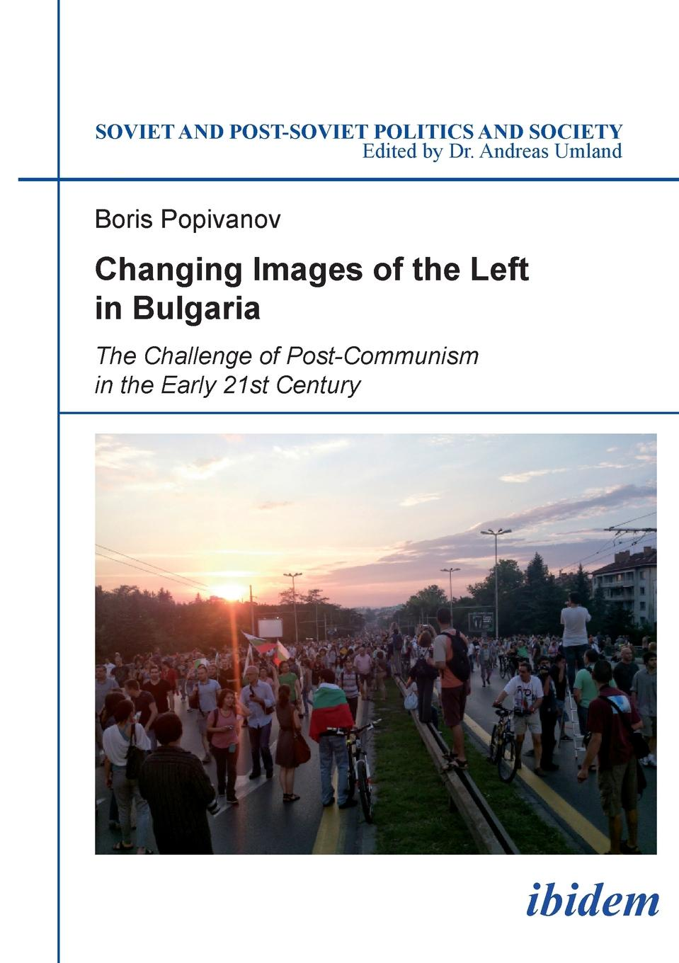 Boris Popivanov Changing Images of the Left in Bulgaria. The Challenge of Post-Communism in the Early 21st Century недорго, оригинальная цена