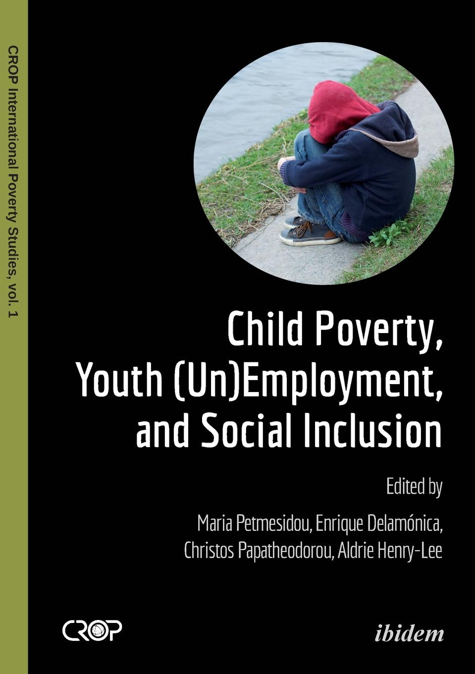 Child Poverty, Youth (Un)Employment, and Social Inclusion. orgocka aida independent child migrations insights into agency vulnerability and structure new directions for child and adolescent development number 136