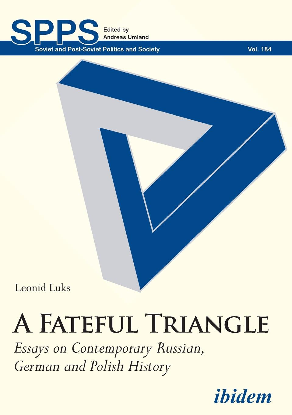 Leonid Luks A Fateful Triangle. Essays on Contemporary Russian, German and Polish History gender in twentieth century eastern europe and the ussr