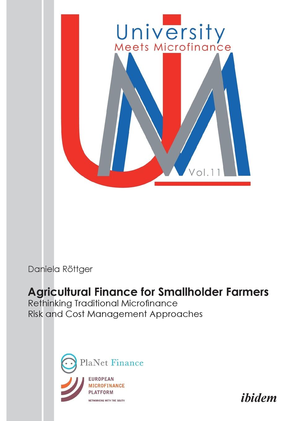 Daniela Röttger Agricultural Finance for Smallholder Farmers. Rethinking Traditional Microfinance Risk and Cost Management Approaches kirt butler c multinational finance evaluating opportunities costs and risks of operations