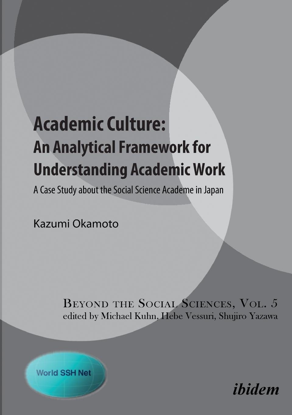 Kazumi Okamoto Academic Culture. An Analytical Framework for Understanding Academic Work . A Case Study about the Social Science Academe in Japan цена